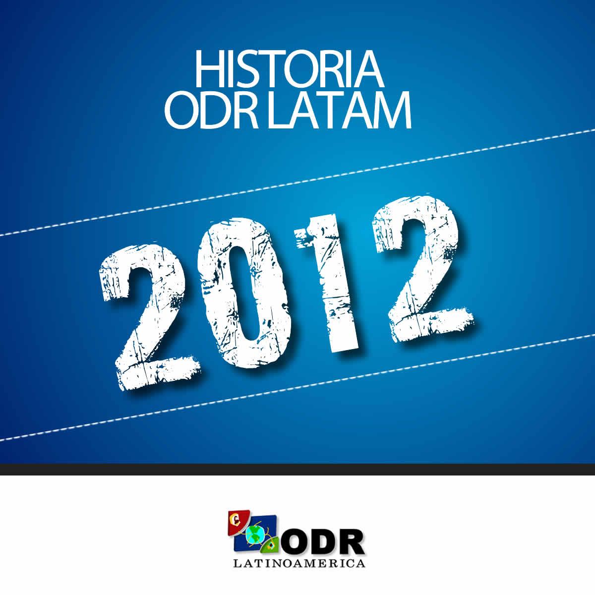 Historia ODR LATAM 2012