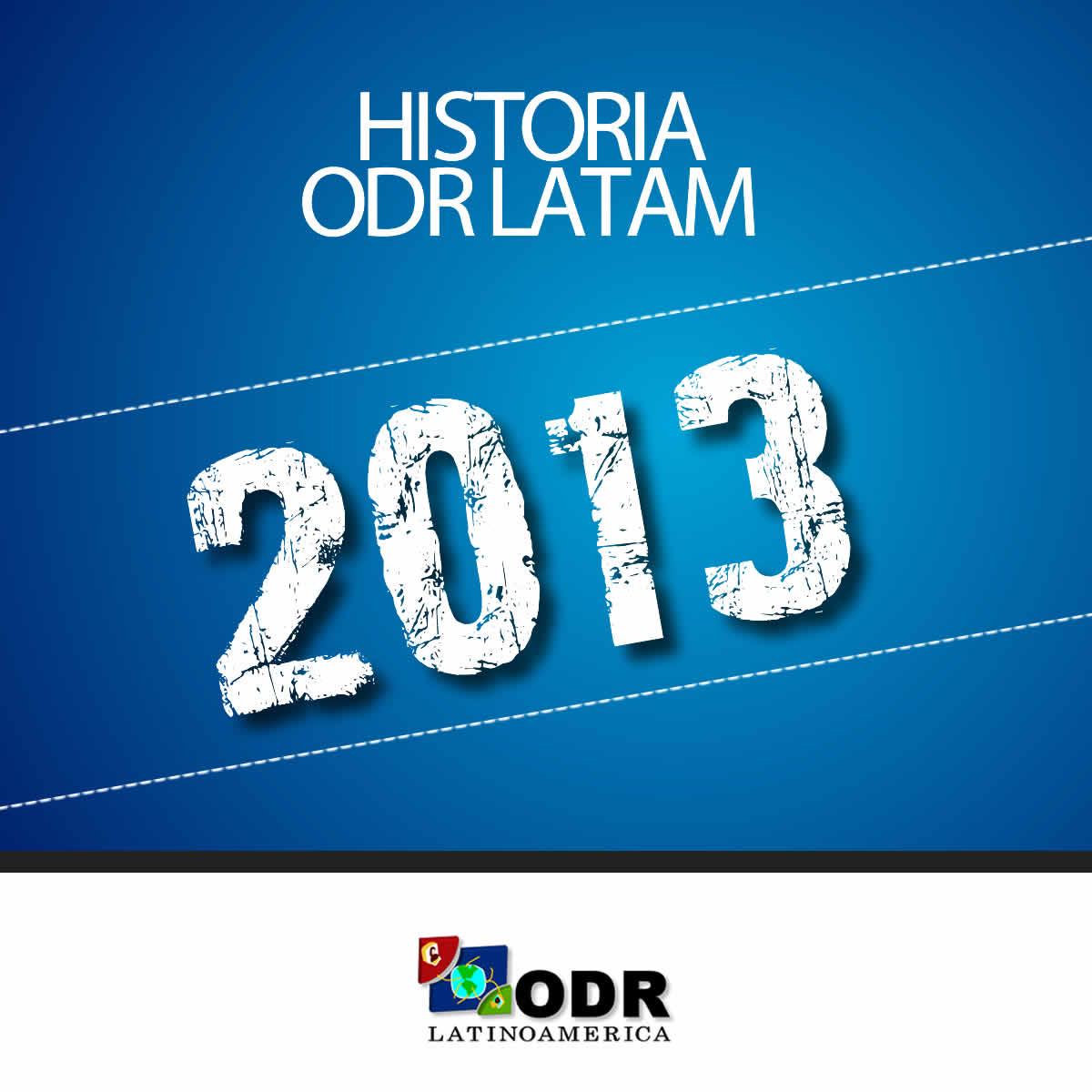 Historia ODR LATAM 2013
